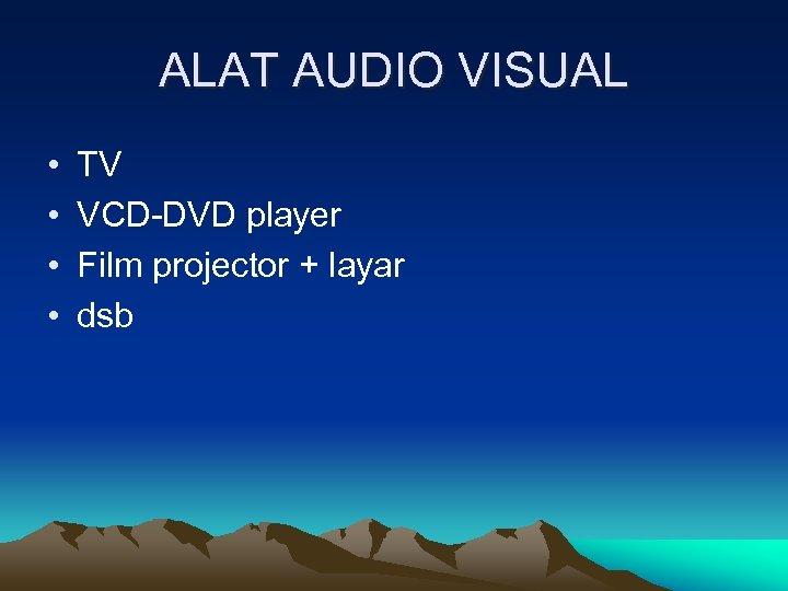ALAT AUDIO VISUAL • • TV VCD-DVD player Film projector + layar dsb