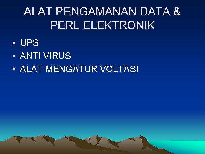 ALAT PENGAMANAN DATA & PERL ELEKTRONIK • UPS • ANTI VIRUS • ALAT MENGATUR