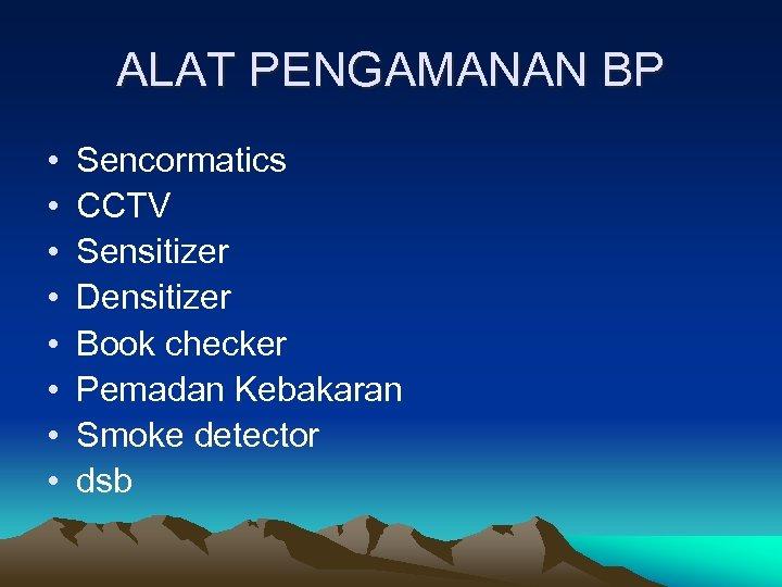 ALAT PENGAMANAN BP • • Sencormatics CCTV Sensitizer Densitizer Book checker Pemadan Kebakaran Smoke