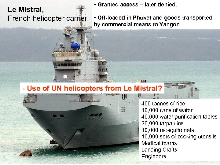 Le Mistral, French helicopter carrier • Granted access – later denied. • Off-loaded in
