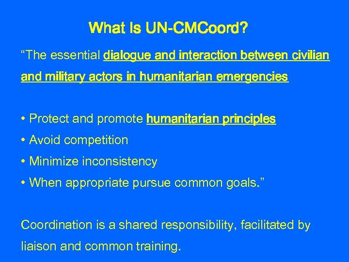 """What Is UN-CMCoord? """"The essential dialogue and interaction between civilian and military actors in"""