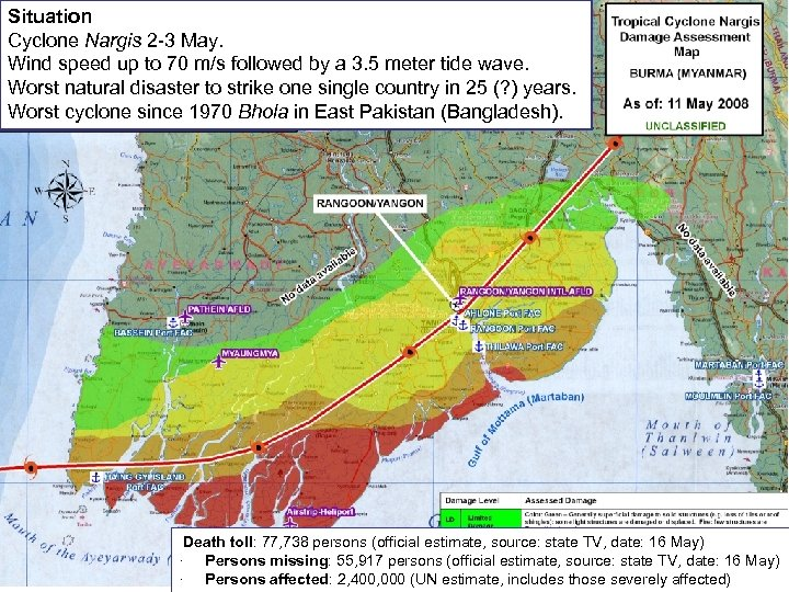 Situation Cyclone Nargis 2 -3 May. Wind speed up to 70 m/s followed by