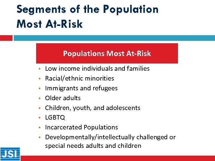 Segments of the Population Most At-Risk Populations Most At-Risk • • Low income individuals