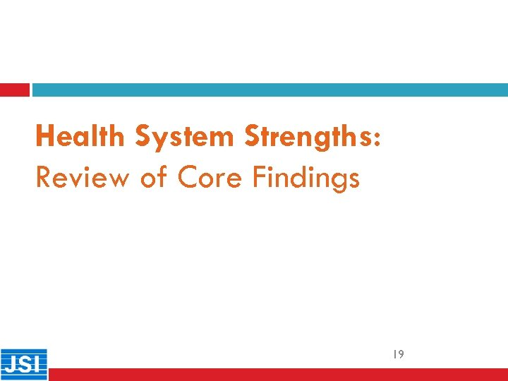 Health System Strengths: Review of Core Findings 19