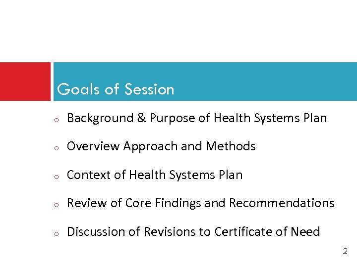 Goals of Session o Background & Purpose of Health Systems Plan o Overview Approach