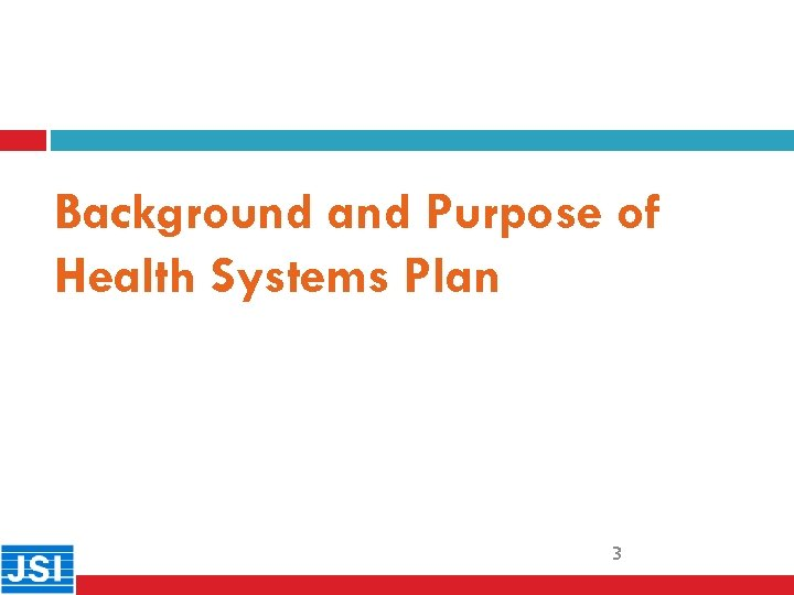 Background and Purpose of Health Systems Plan 3