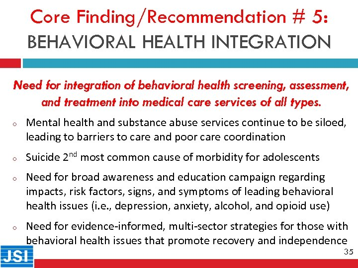 Core Finding/Recommendation # 5: BEHAVIORAL HEALTH INTEGRATION Need for integration of behavioral health screening,