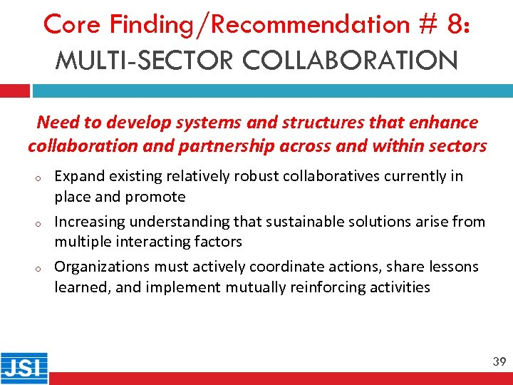 Core Finding/Recommendation # 8: MULTI-SECTOR COLLABORATION 39 Need to develop systems and structures that