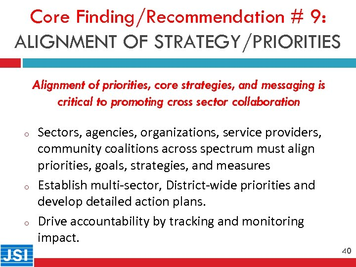 Core Finding/Recommendation # 9: ALIGNMENT OF STRATEGY/PRIORITIES Alignment of priorities, core strategies, and messaging