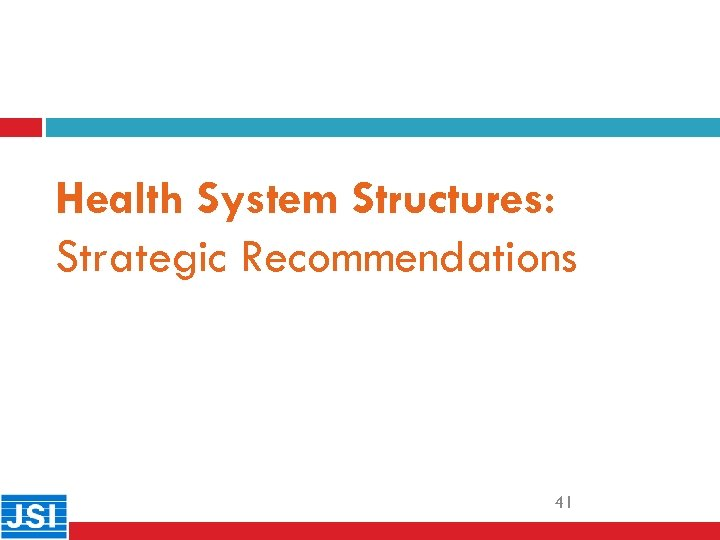 Health System Structures: Strategic Recommendations 41