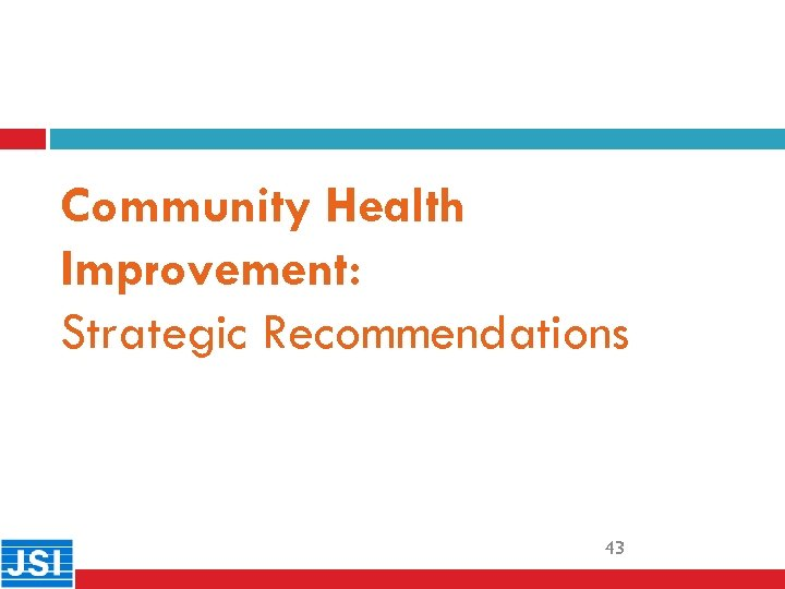 Community Health Improvement: Strategic Recommendations 43