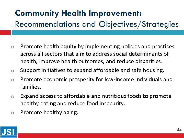 Community Health Improvement: Recommendations and Objectives/Strategies o 44 o o Promote health equity by