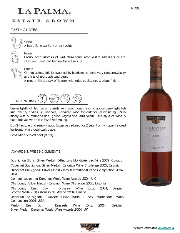 ROSE TASTING NOTES Color A beautiful clear light cherry color. Nose Pronounced aromas of
