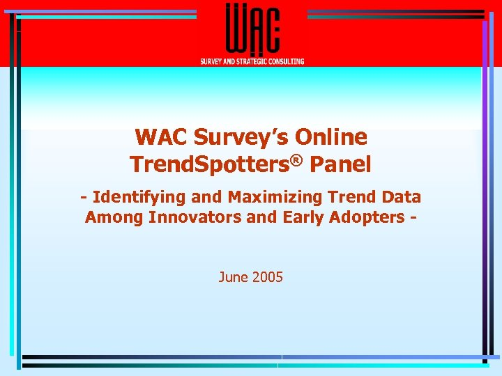 WAC Survey's Online Trend. Spotters® Panel - Identifying and Maximizing Trend Data Among