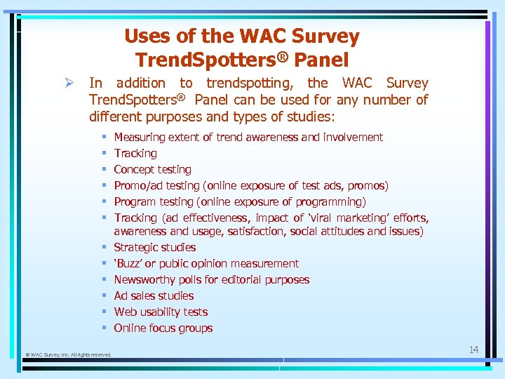 Uses of the WAC Survey Trend. Spotters® Panel Ø In addition to trendspotting, the
