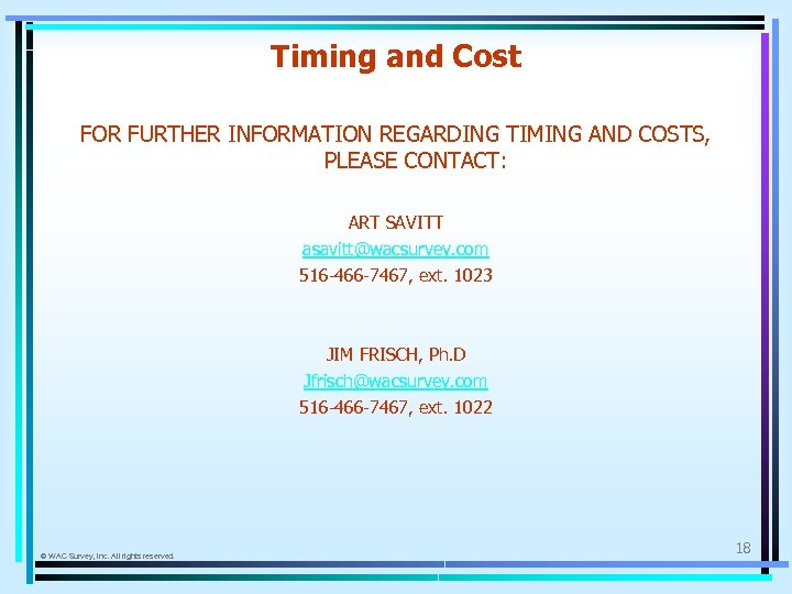Timing and Cost FOR FURTHER INFORMATION REGARDING TIMING AND COSTS, PLEASE CONTACT: ART SAVITT
