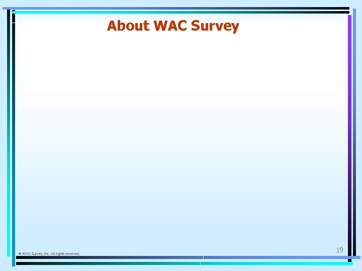 About WAC Survey © WAC Survey, Inc. All rights reserved. 19