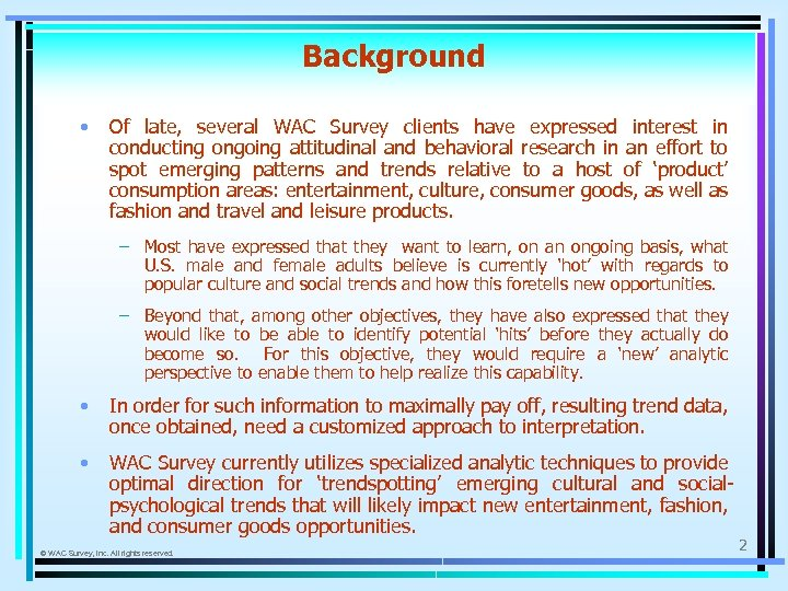 Background • Of late, several WAC Survey clients have expressed interest in conducting ongoing