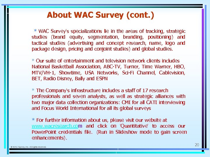 About WAC Survey (cont. ) * WAC Survey's specializations lie in the areas of