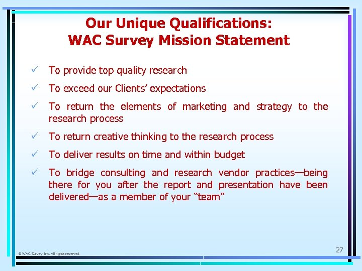Our Unique Qualifications: WAC Survey Mission Statement ü To provide top quality research ü