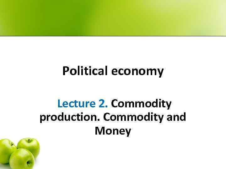 Political economy Lecture 2. Commodity production. Commodity and Money