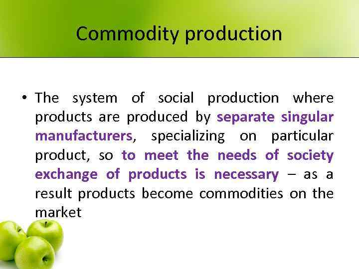 Commodity production • The system of social production where products are produced by separate
