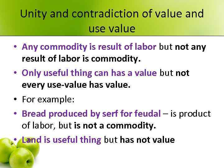 Unity and contradiction of value and use value • Any commodity is result of
