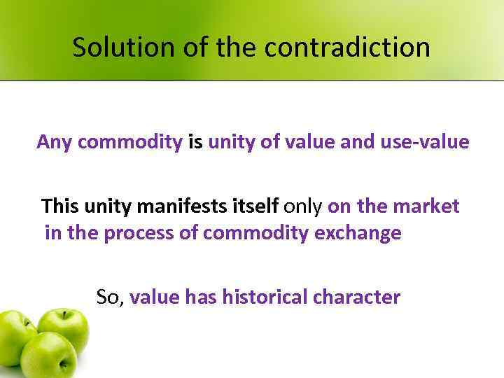 Solution of the contradiction Any commodity is unity of value and use-value This unity