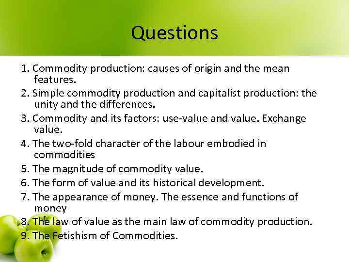 Questions 1. Commodity production: causes of origin and the mean features. 2. Simple commodity