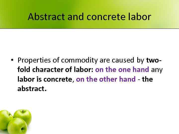 Abstract and concrete labor • Properties of commodity are caused by twofold character of