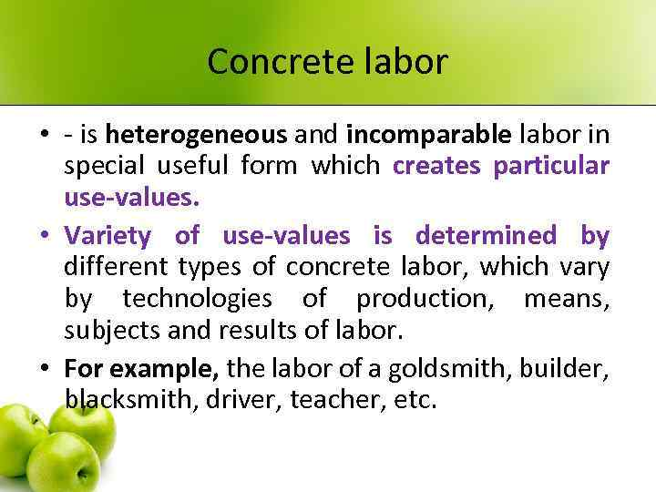 Concrete labor • - is heterogeneous and incomparable labor in special useful form which