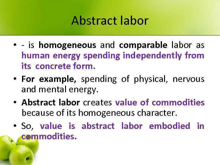 Abstract labor • - is homogeneous and comparable labor as human energy spending independently