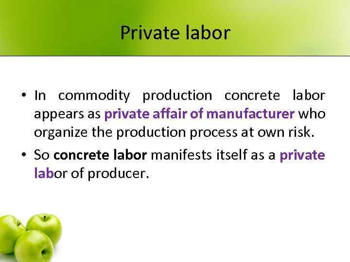 Private labor • In commodity production concrete labor appears as private affair of manufacturer