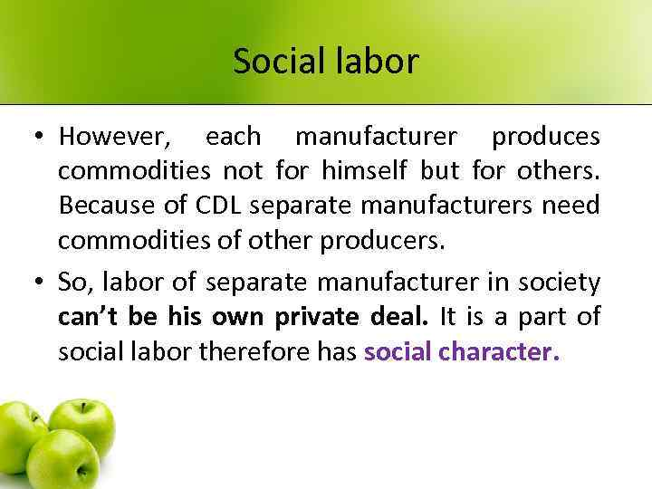 Social labor • However, each manufacturer produces commodities not for himself but for others.