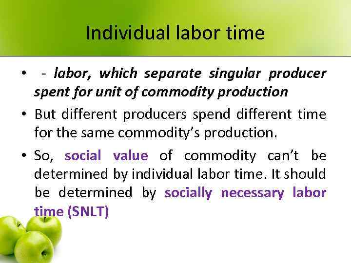 Individual labor time • - labor, which separate singular producer spent for unit of