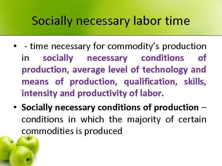 Socially necessary labor time • - time necessary for commodity's production in socially necessary