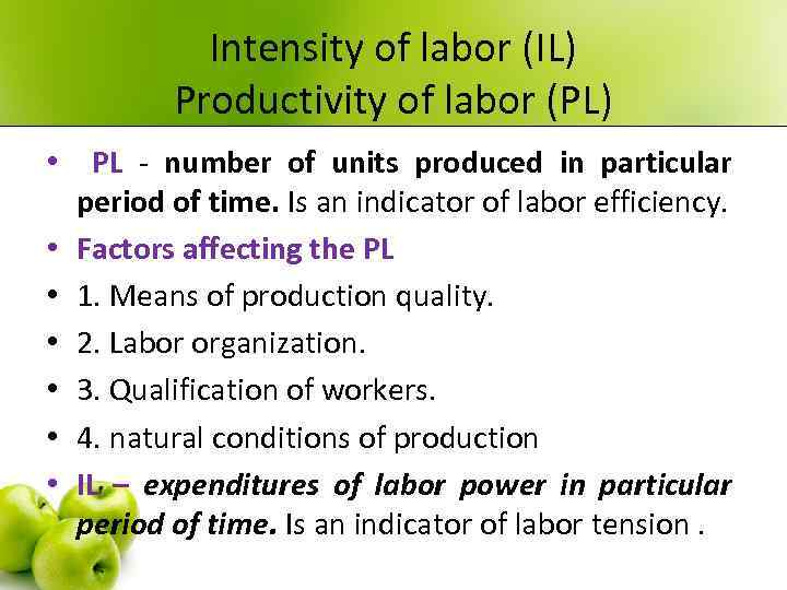 Intensity of labor (IL) Productivity of labor (PL) • PL - number of units