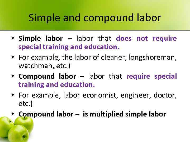 Simple and compound labor • Simple labor – labor that does not require special