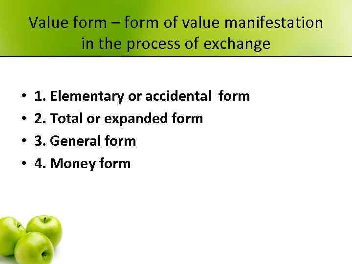 Value form – form of value manifestation in the process of exchange • •