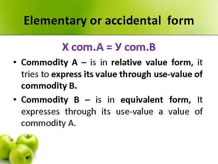Elementary or accidental form Х com. А = У com. В • Commodity А