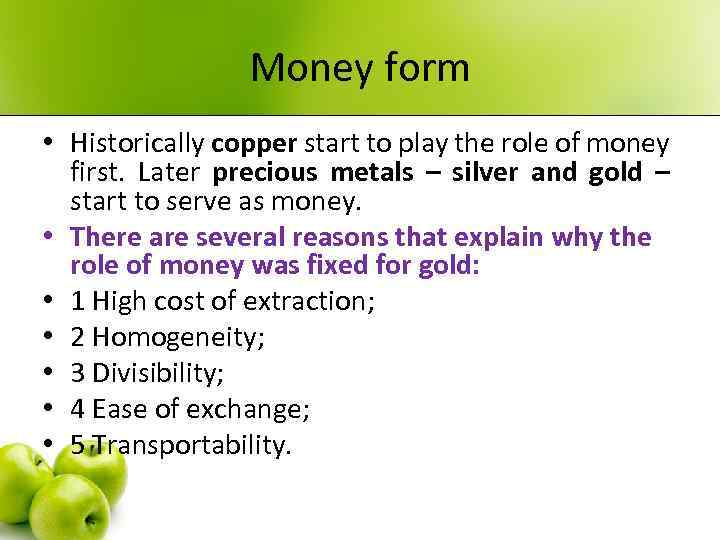 Money form • Historically copper start to play the role of money first. Later