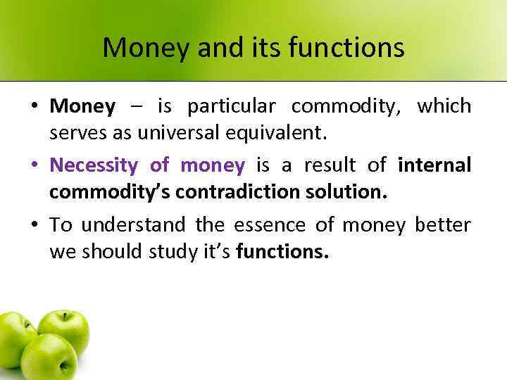 Money and its functions • Money – is particular commodity, which serves as universal