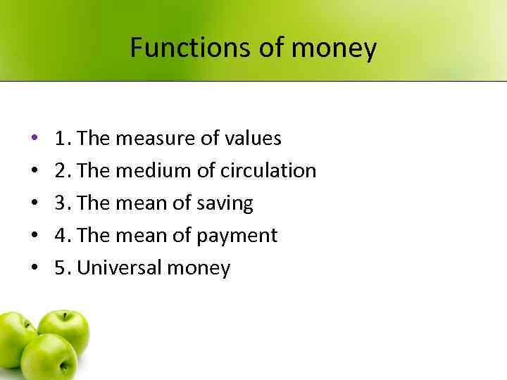 Functions of money • • • 1. The measure of values 2. The medium