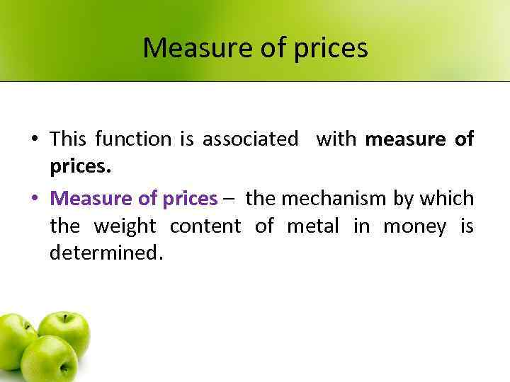 Measure of prices • This function is associated with measure of prices. • Measure