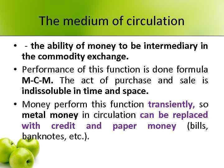 The medium of circulation • - the ability of money to be intermediary in