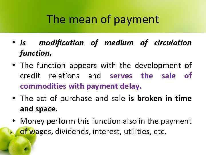 The mean of payment • is modification of medium of circulation function. • The