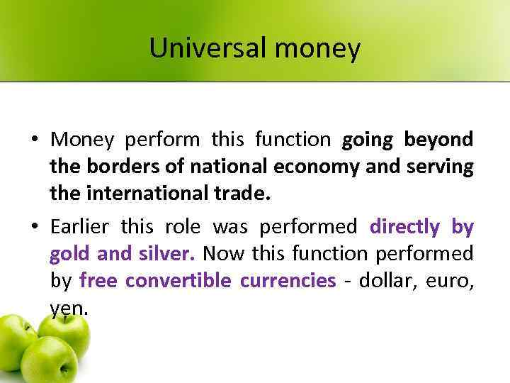 Universal money • Money perform this function going beyond the borders of national economy