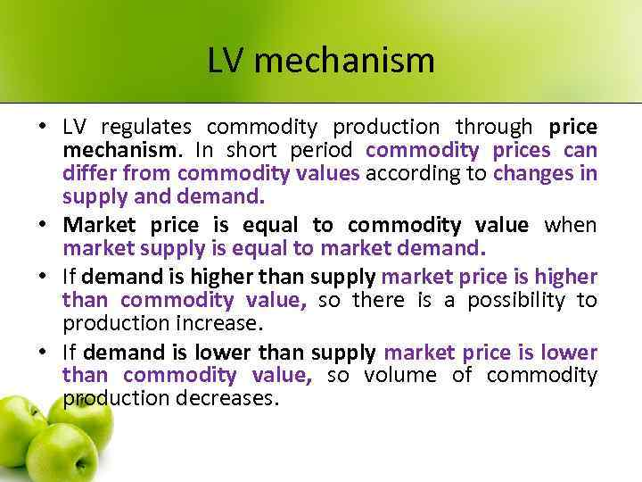 LV mechanism • LV regulates commodity production through price mechanism. In short period commodity