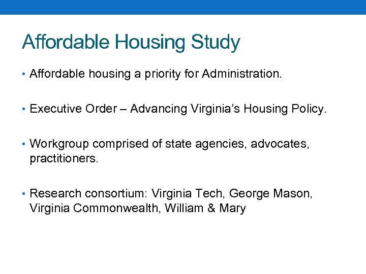 Affordable Housing Study • Affordable housing a priority for Administration. • Executive Order –