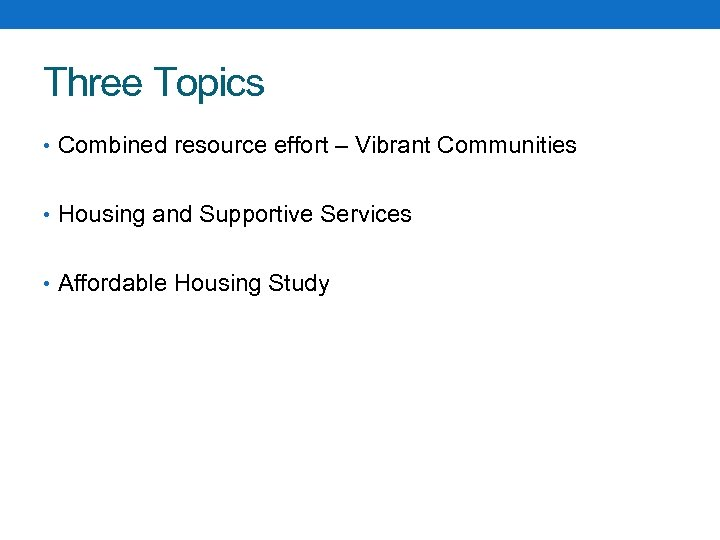 Three Topics • Combined resource effort – Vibrant Communities • Housing and Supportive Services